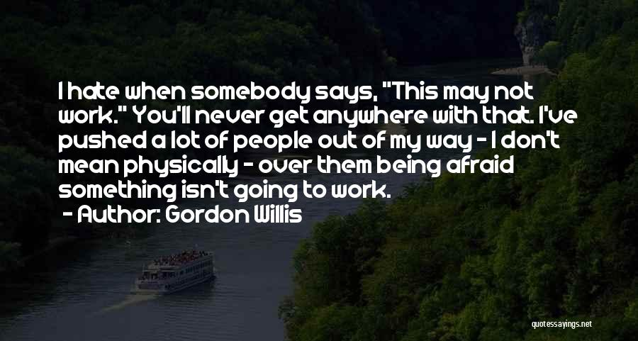 This Isn't Going To Work Quotes By Gordon Willis