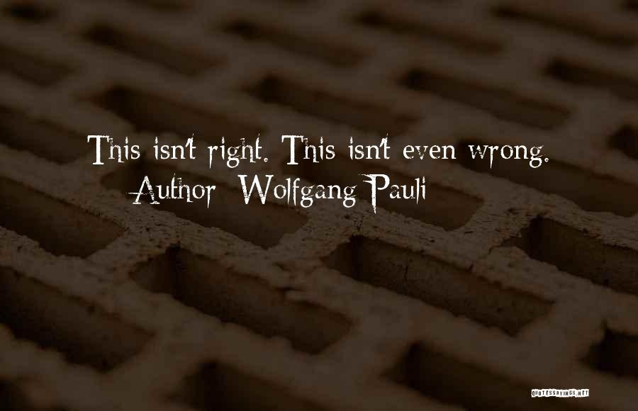 This Isn't Right Quotes By Wolfgang Pauli