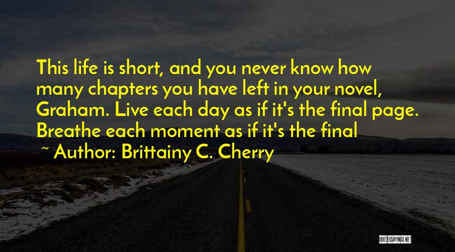 This Life Is Short Quotes By Brittainy C. Cherry