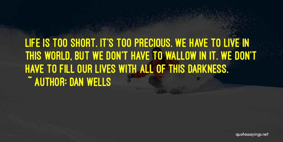 This Life Is Short Quotes By Dan Wells