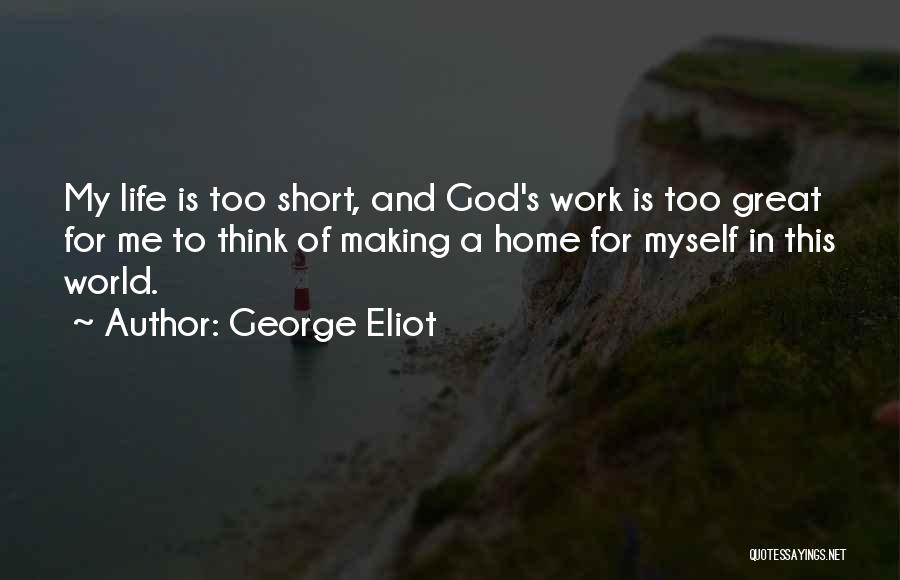 This Life Is Short Quotes By George Eliot