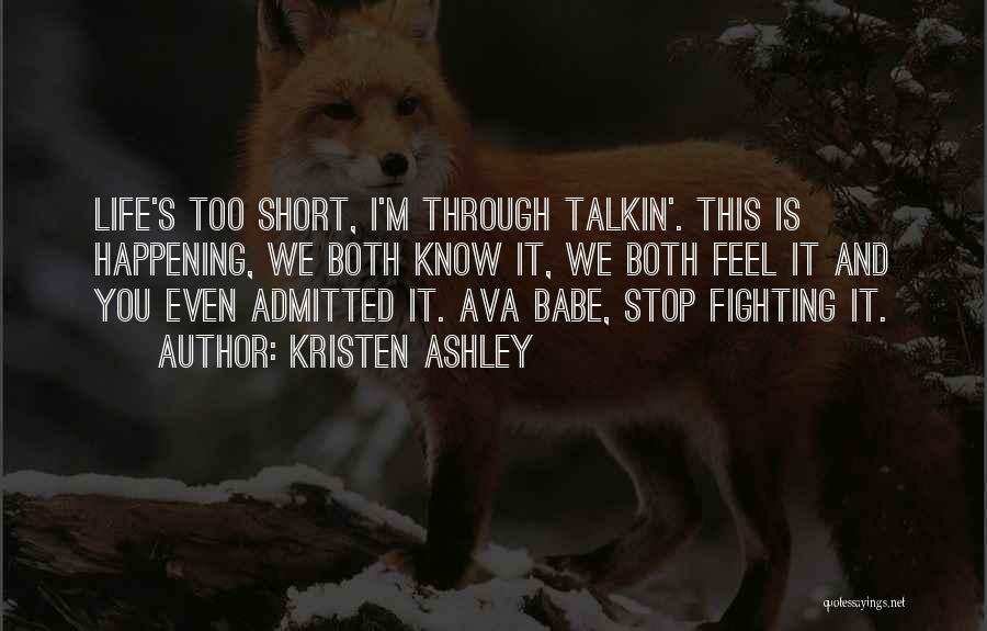 This Life Is Short Quotes By Kristen Ashley