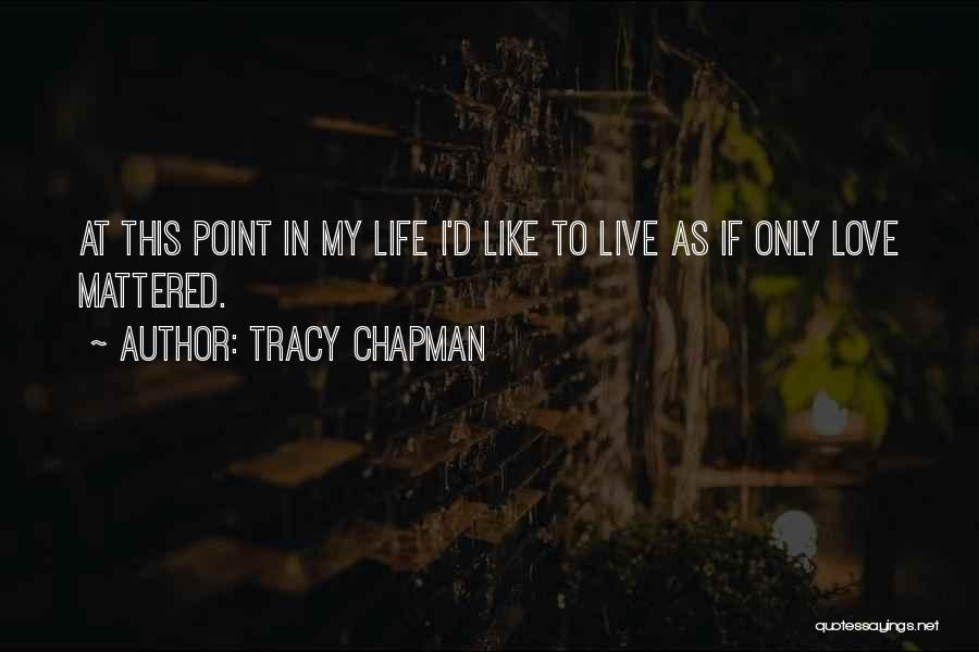This Point In My Life Quotes By Tracy Chapman