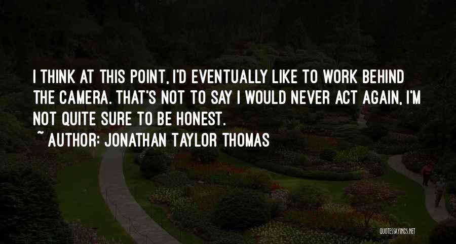 Thomas D'aquino Quotes By Jonathan Taylor Thomas