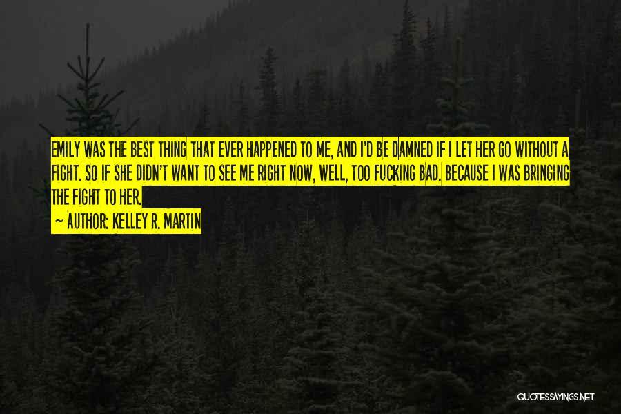 Thomas D'aquino Quotes By Kelley R. Martin