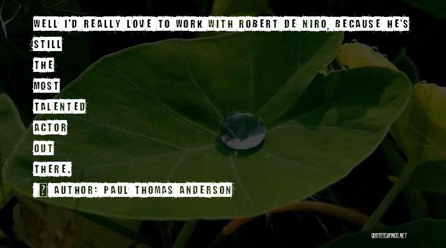 Thomas D'aquino Quotes By Paul Thomas Anderson