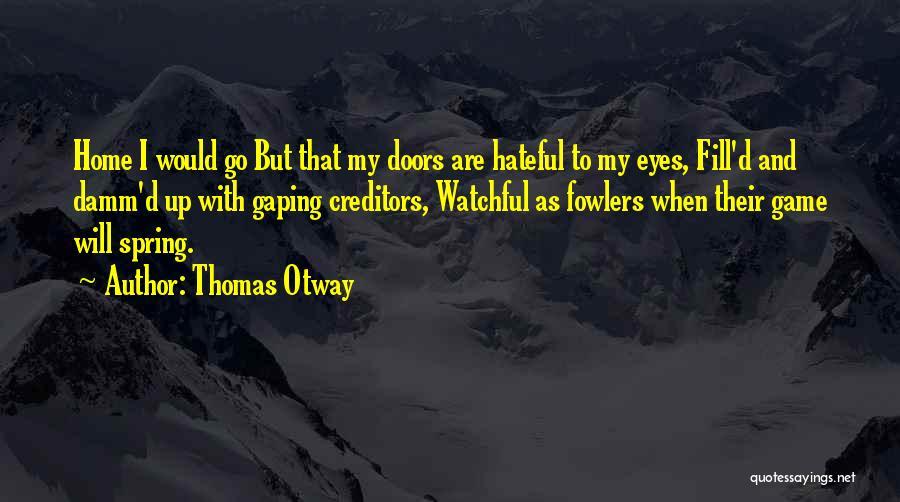 Thomas D'aquino Quotes By Thomas Otway