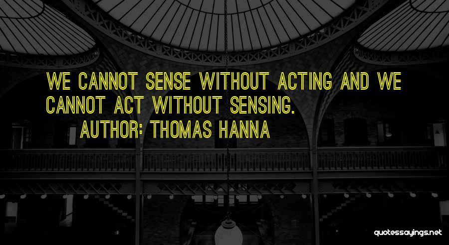 Thomas Hanna Quotes 951081