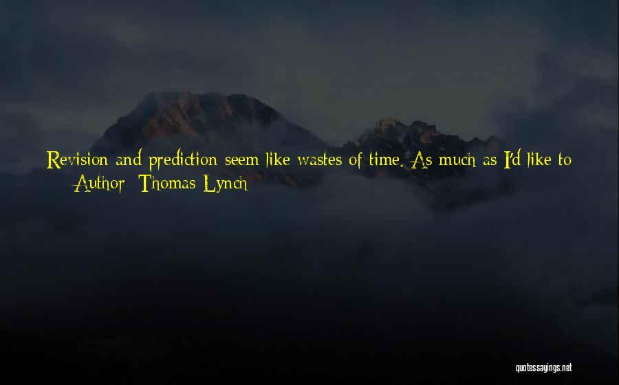 Thomas Lynch Quotes 1600399