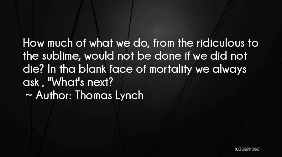 Thomas Lynch Quotes 604436