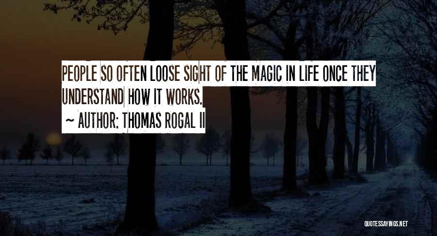 Thomas Rogal II Quotes 1327357