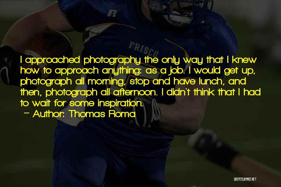 Thomas Roma Quotes 335477