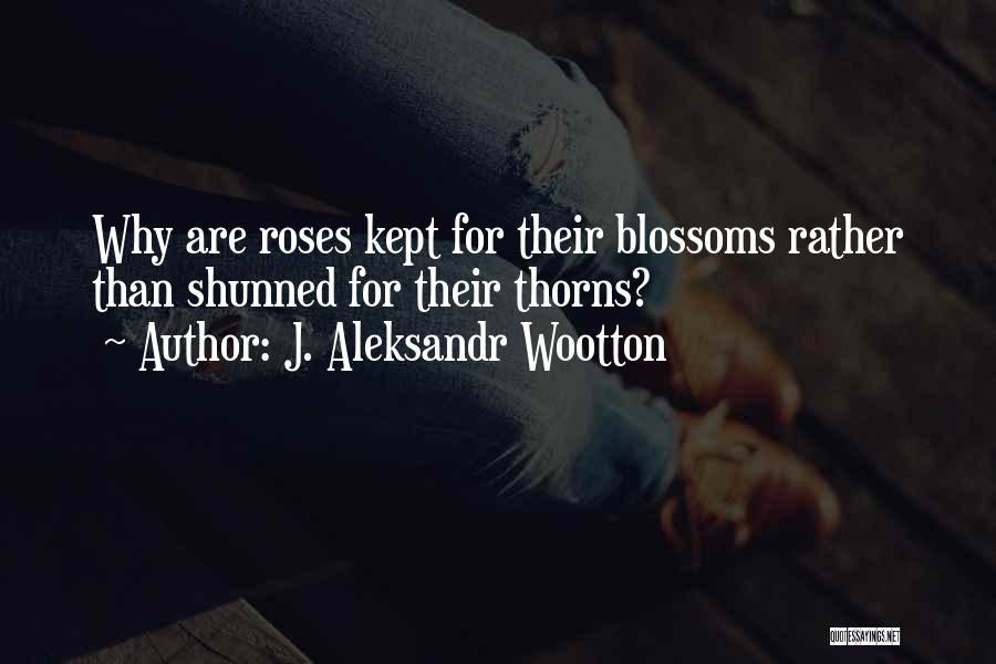 Thorns Quotes By J. Aleksandr Wootton