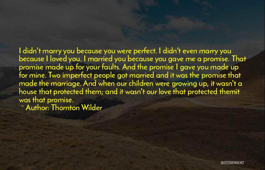 Thornton Wilder Love Quotes By Thornton Wilder