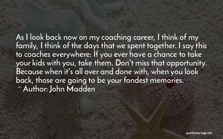Those Days Are Over Quotes By John Madden