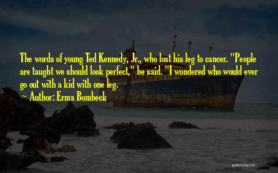 Those Lost To Cancer Quotes By Erma Bombeck