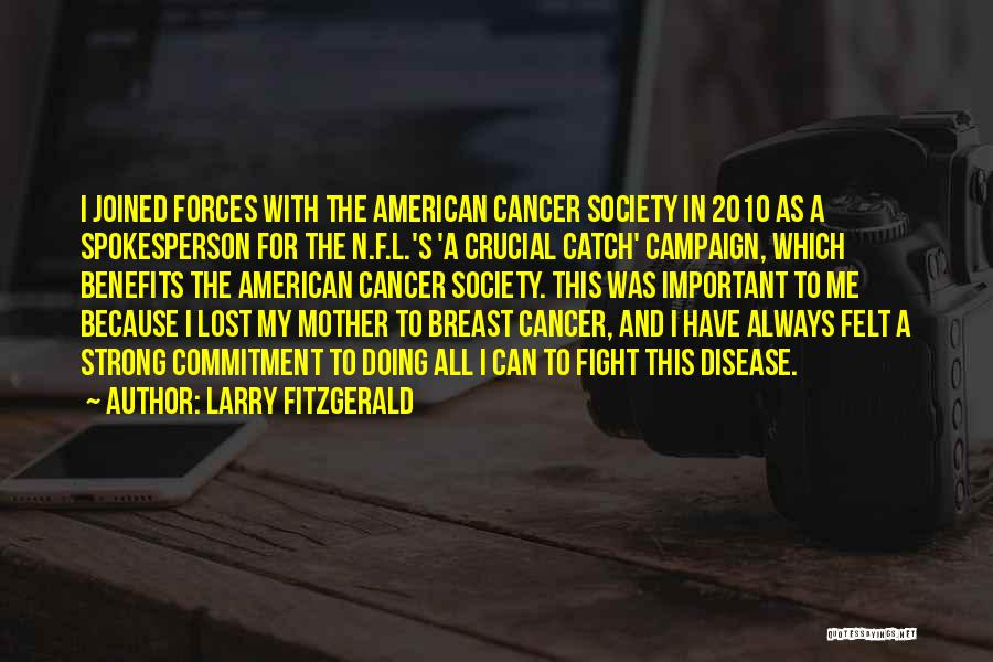 Those Lost To Cancer Quotes By Larry Fitzgerald