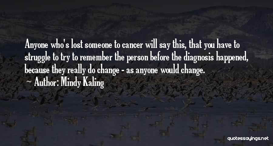 Those Lost To Cancer Quotes By Mindy Kaling