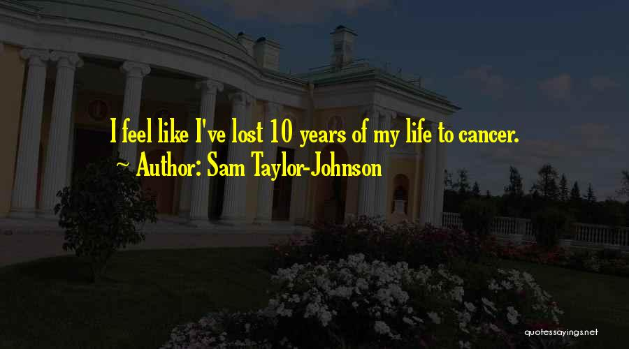 Those Lost To Cancer Quotes By Sam Taylor-Johnson