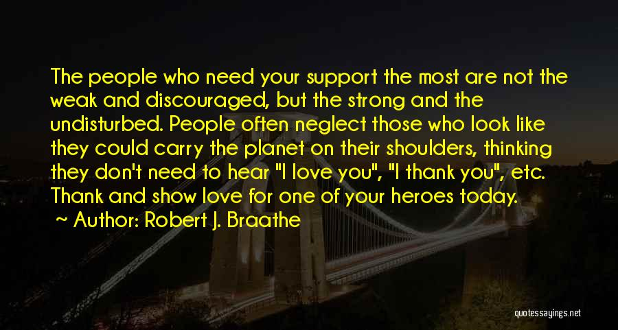 Those Who Don't Support You Quotes By Robert J. Braathe