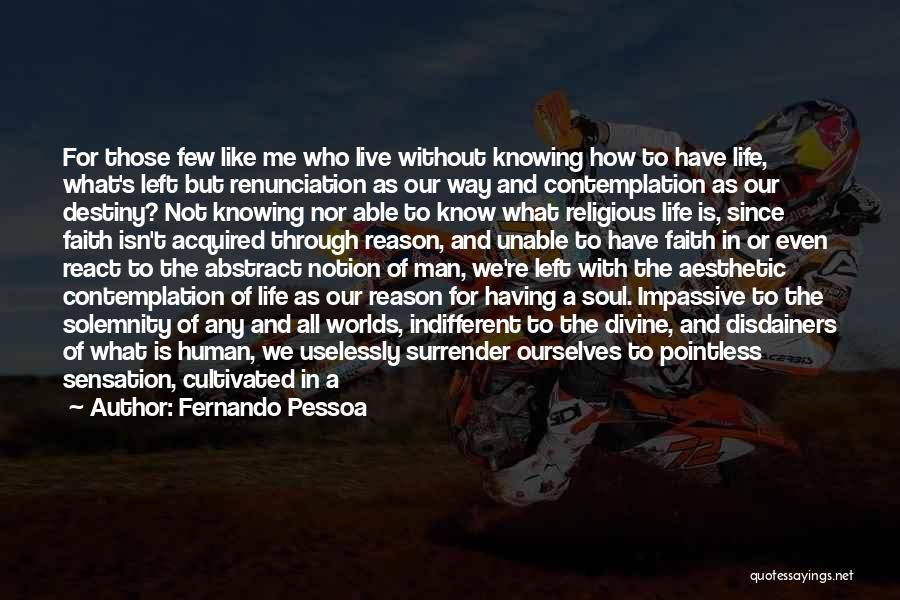 Those Who Know Me Quotes By Fernando Pessoa