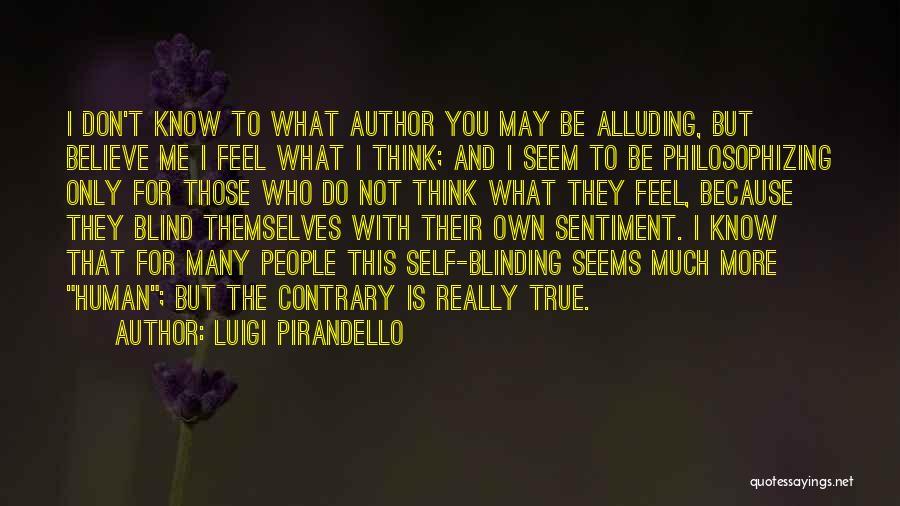 Those Who Know Me Quotes By Luigi Pirandello