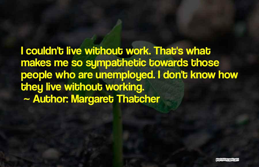 Those Who Know Me Quotes By Margaret Thatcher