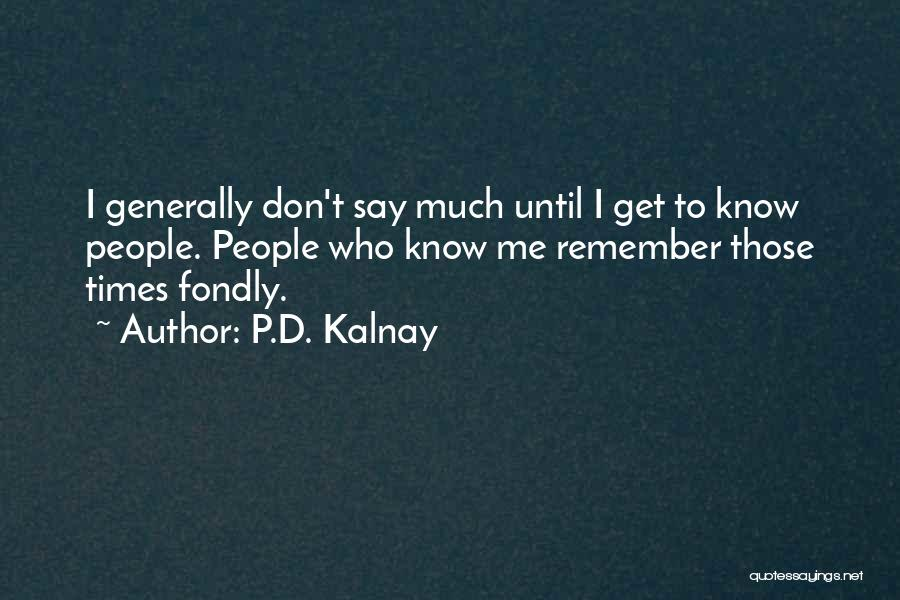 Those Who Know Me Quotes By P.D. Kalnay