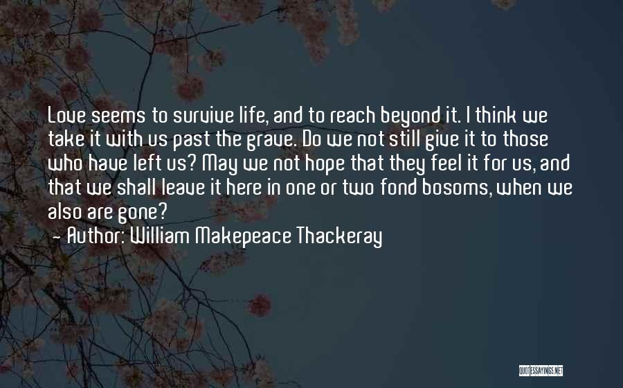 Those Who Leave Us Quotes By William Makepeace Thackeray