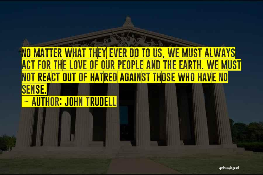 Those Who Love Us Quotes By John Trudell