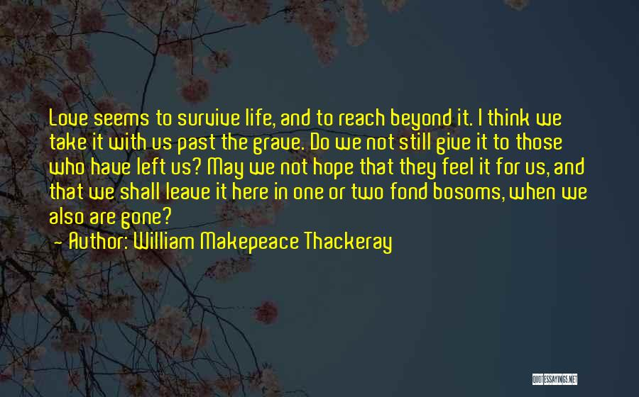 Those Who Love Us Quotes By William Makepeace Thackeray