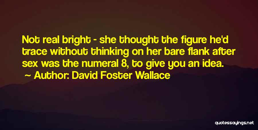 Thought You Quotes By David Foster Wallace