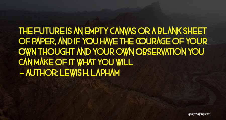 Thought You Quotes By Lewis H. Lapham