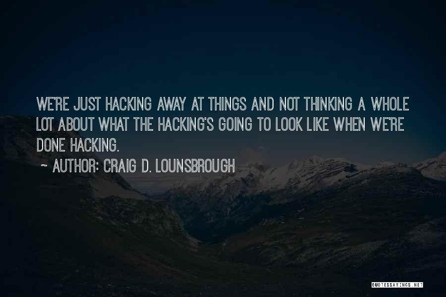 Thoughtlessness Quotes By Craig D. Lounsbrough