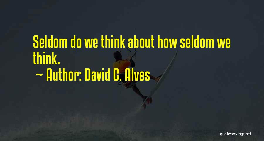 Thoughtlessness Quotes By David C. Alves
