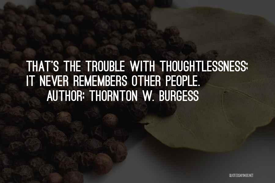 Thoughtlessness Quotes By Thornton W. Burgess