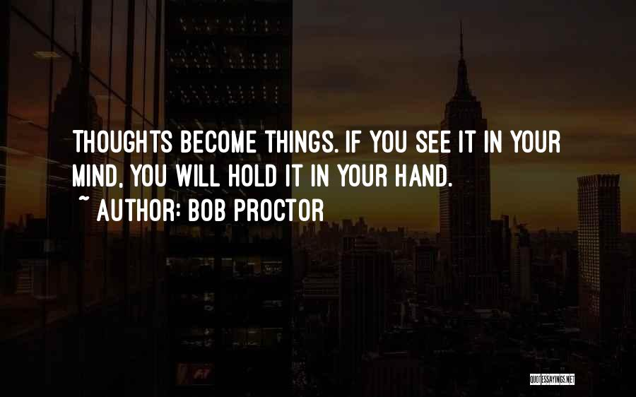 Thoughts Become Quotes By Bob Proctor