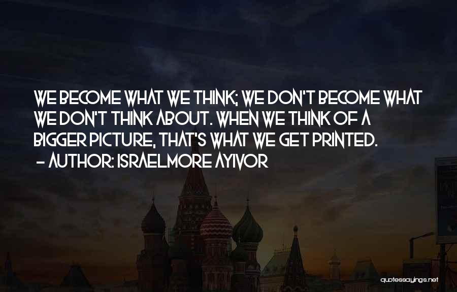 Thoughts Become Quotes By Israelmore Ayivor