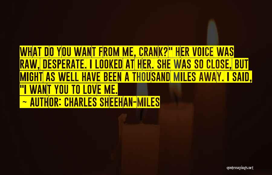 Thousand Miles Away Love Quotes By Charles Sheehan-Miles