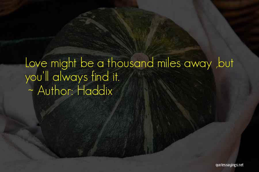 Thousand Miles Away Love Quotes By Haddix