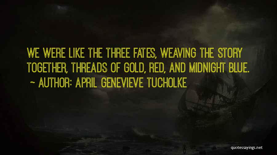 Three Fates Quotes By April Genevieve Tucholke