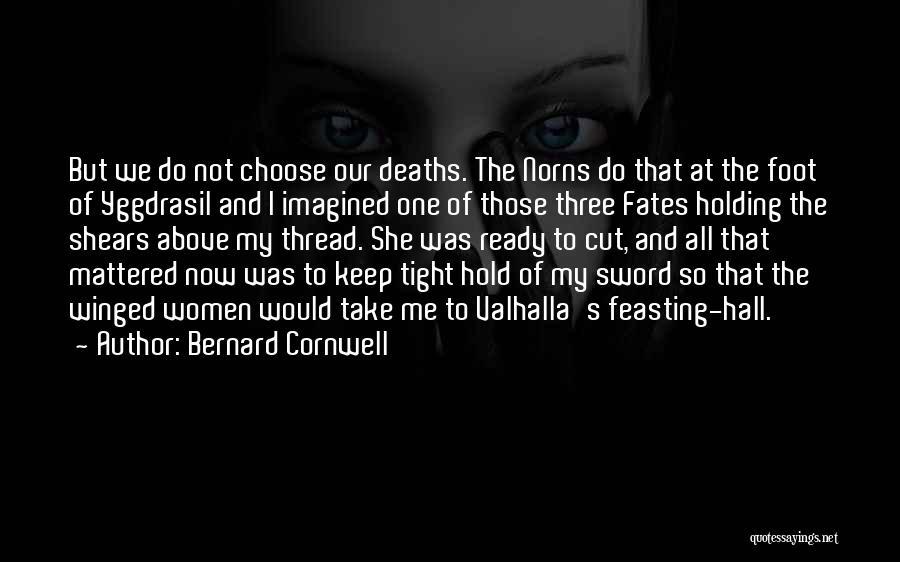 Three Fates Quotes By Bernard Cornwell