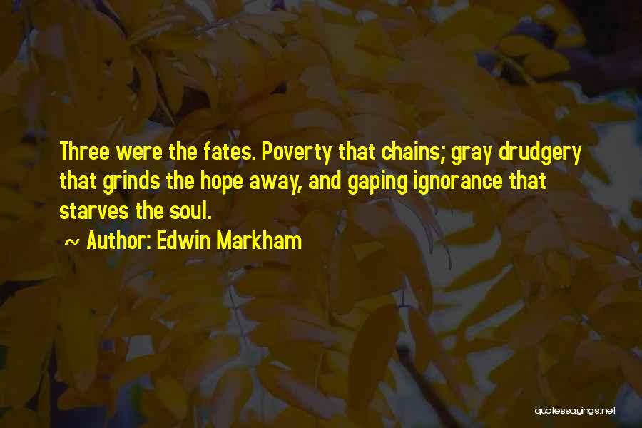 Three Fates Quotes By Edwin Markham