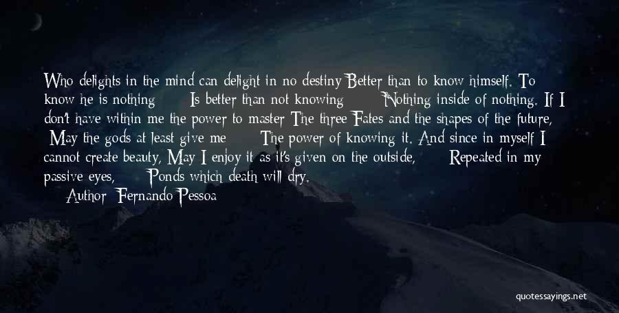 Three Fates Quotes By Fernando Pessoa