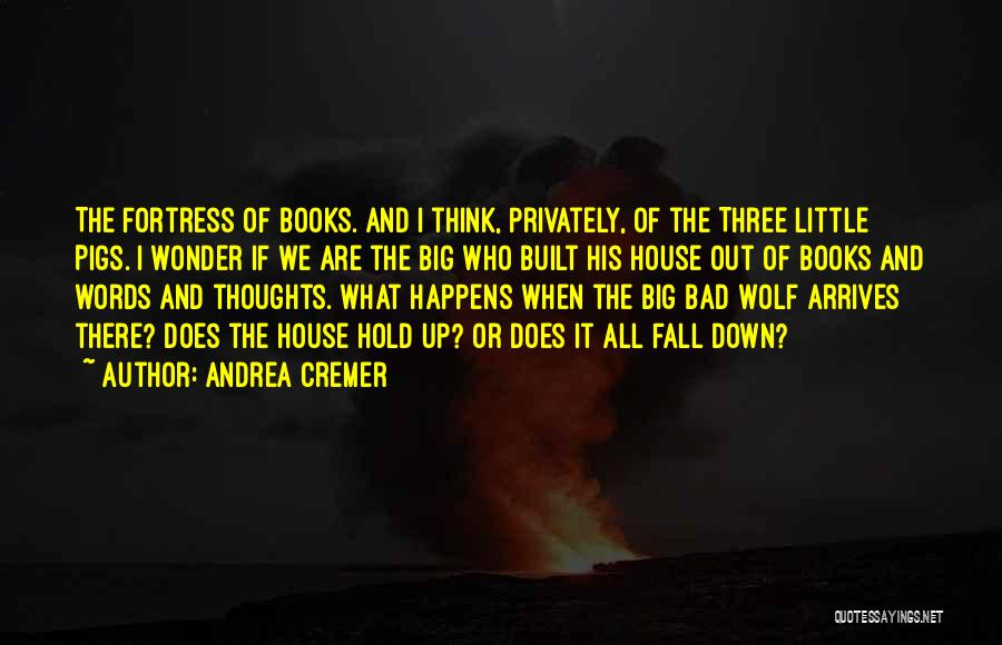 Three Little Pigs And The Big Bad Wolf Quotes By Andrea Cremer