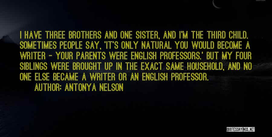 Three Siblings Quotes By Antonya Nelson