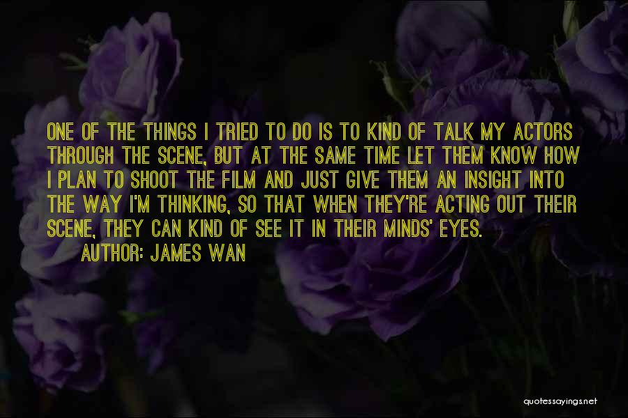 Through My Eyes Quotes By James Wan