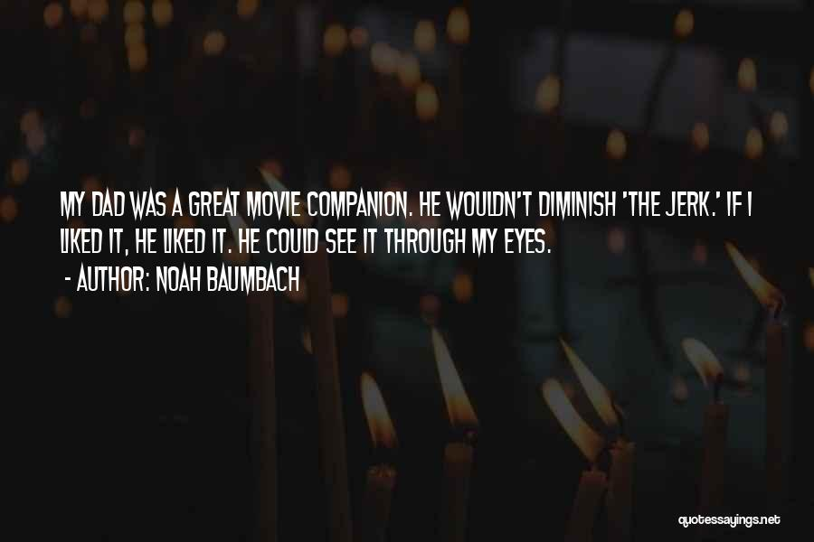 Through My Eyes Quotes By Noah Baumbach