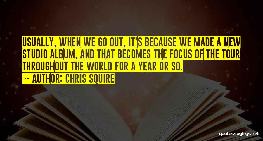 Throughout The Year Quotes By Chris Squire