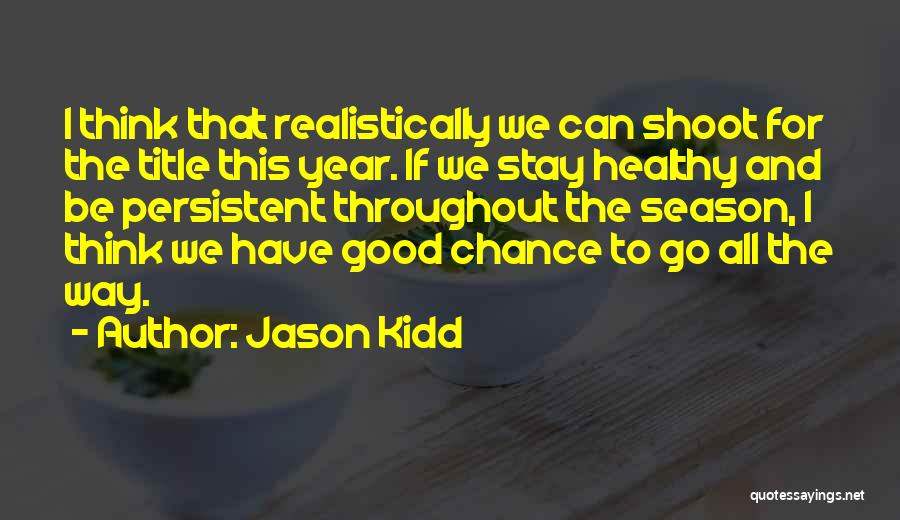 Throughout The Year Quotes By Jason Kidd